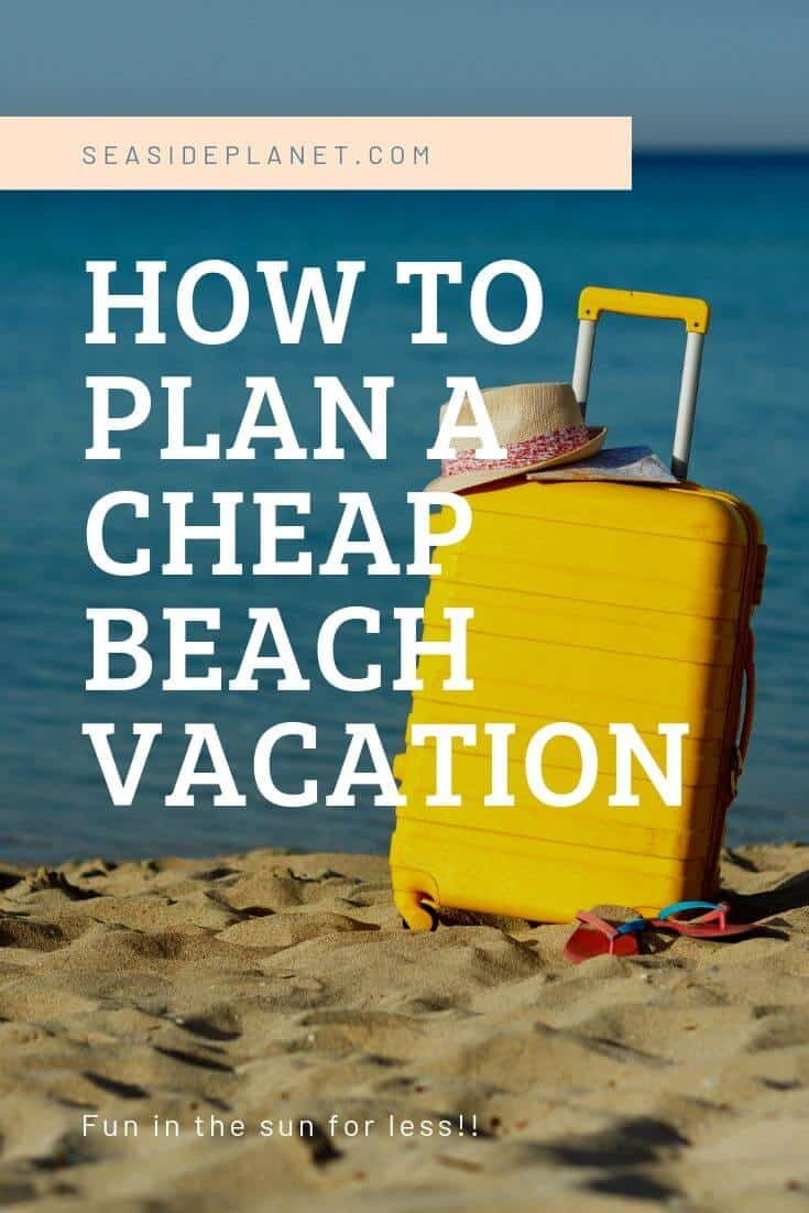 How to Plan a Cheap Beach Vacation: 10 Great Tips