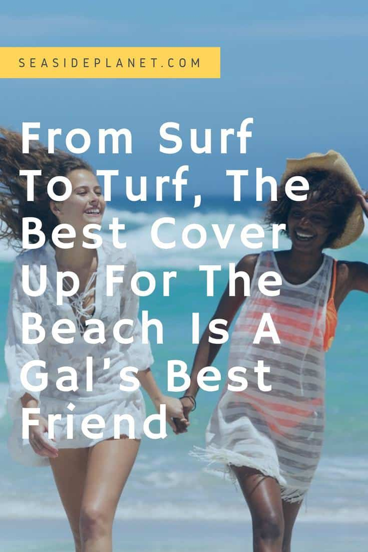 The Best Cover Up For The Beach Is A Gals Best Friend