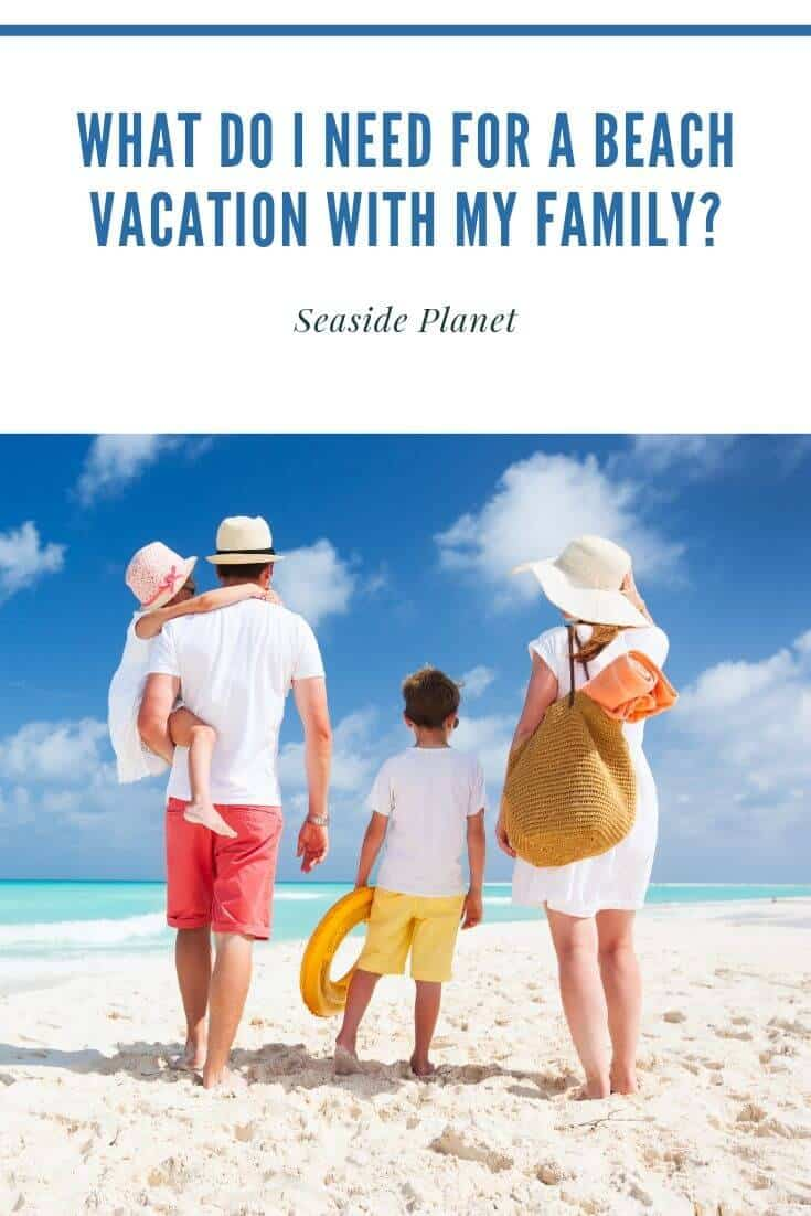 What Do I Need For A Beach Vacation With My Family?