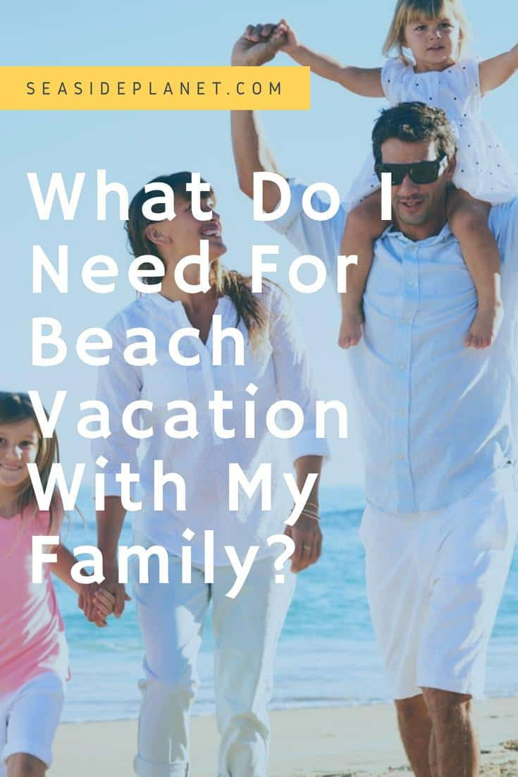 What Do I Need For Beach Vacation With My Family?