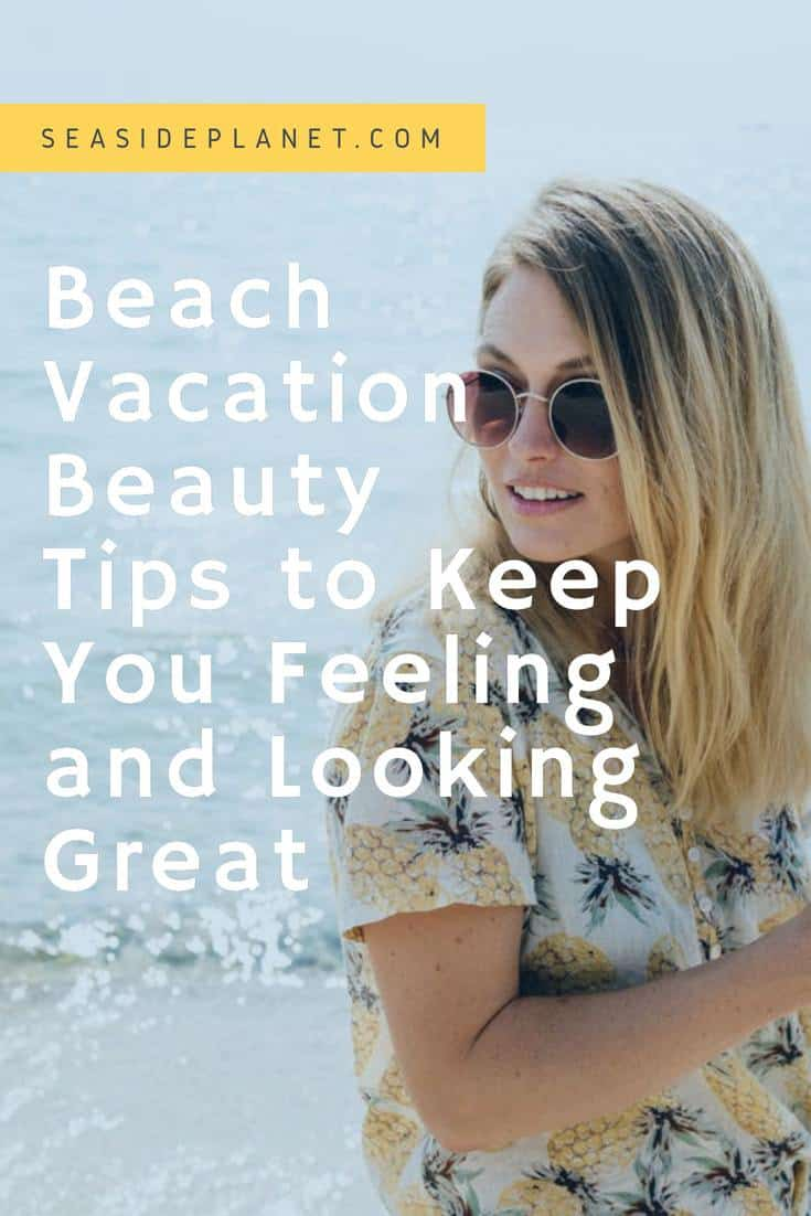 Beach Vacation Beauty Tips to Keep You Looking Great