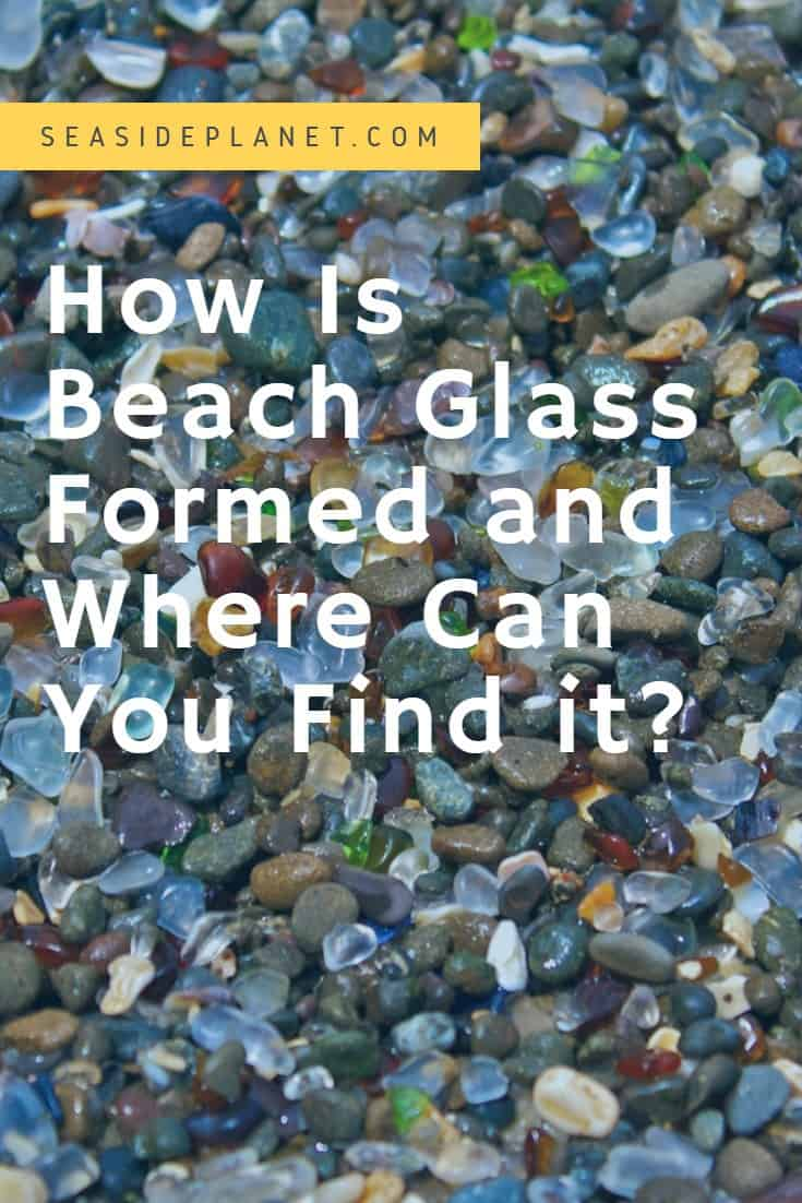 How Is Beach Glass Formed and Where Is It Found?