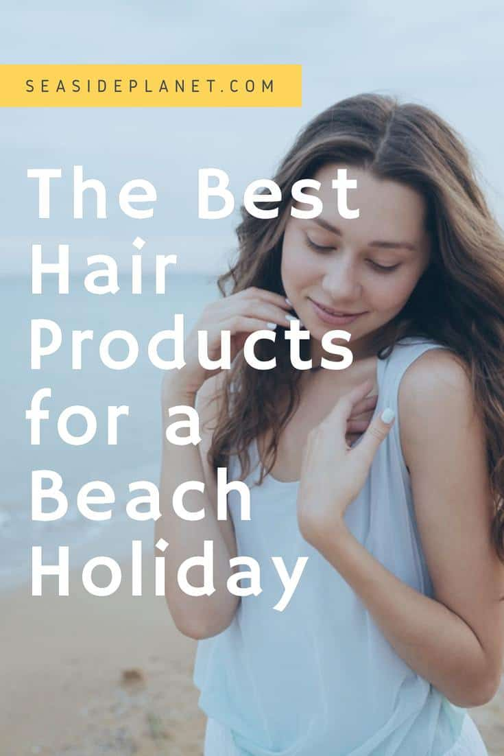 The Best Hair Products for a Beach Holiday