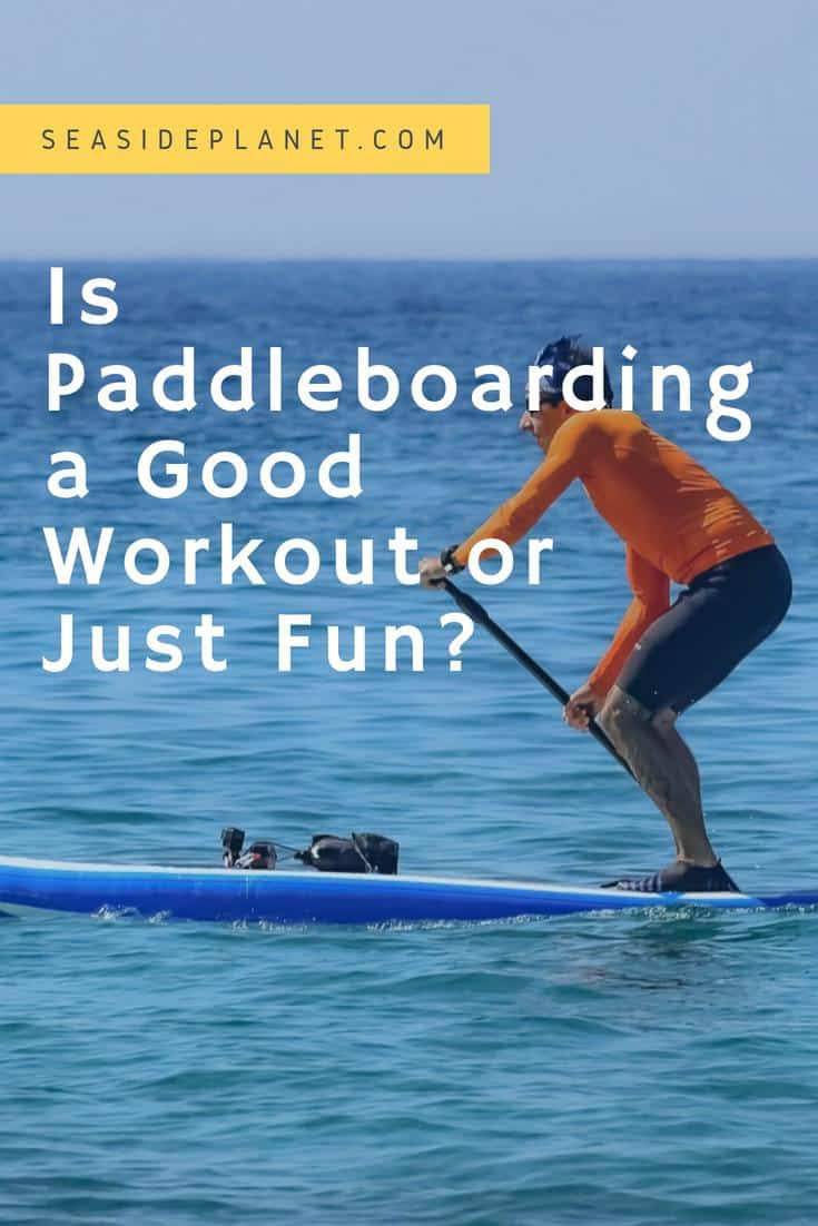 Is Paddleboarding a Good Workout or Just Fun?