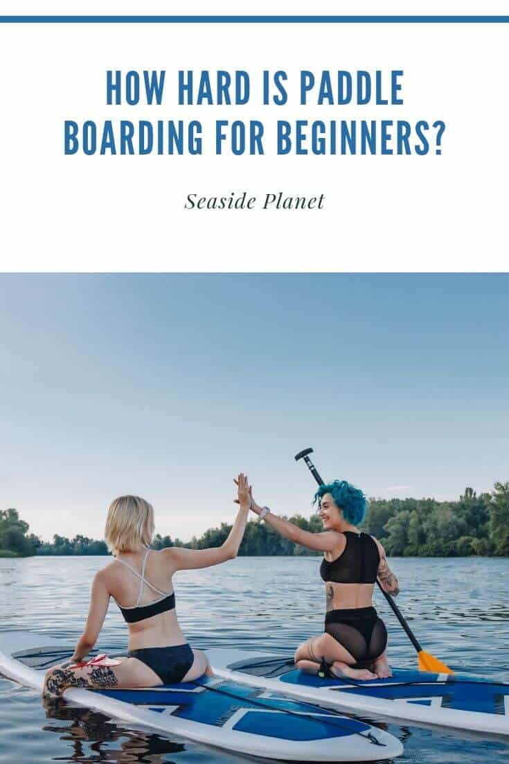 How Hard Is Paddleboarding for Beginners?