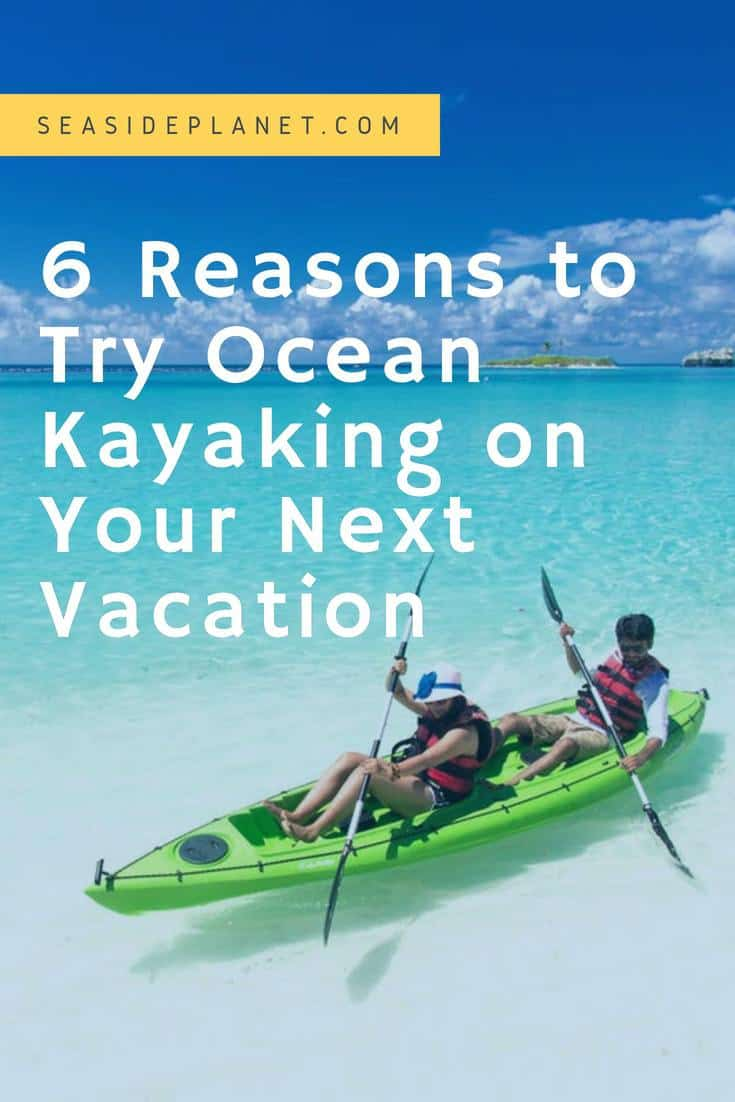 6 Amazing Reasons to Try Ocean Kayaking
