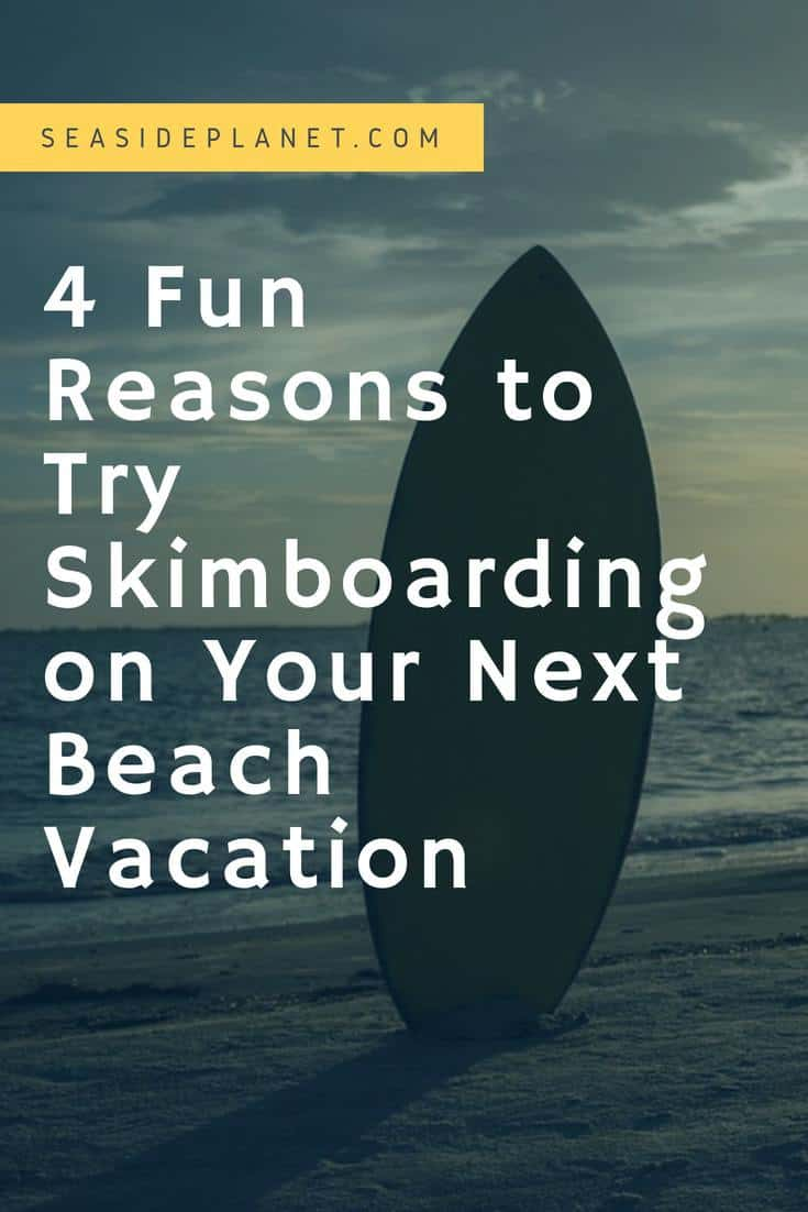 4 Fun Reasons to Try Skimboarding