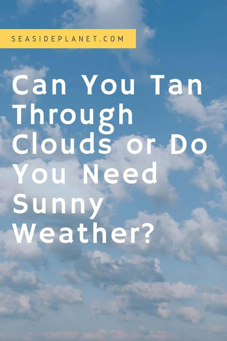Beach Guide: Can You Tan Through Clouds?