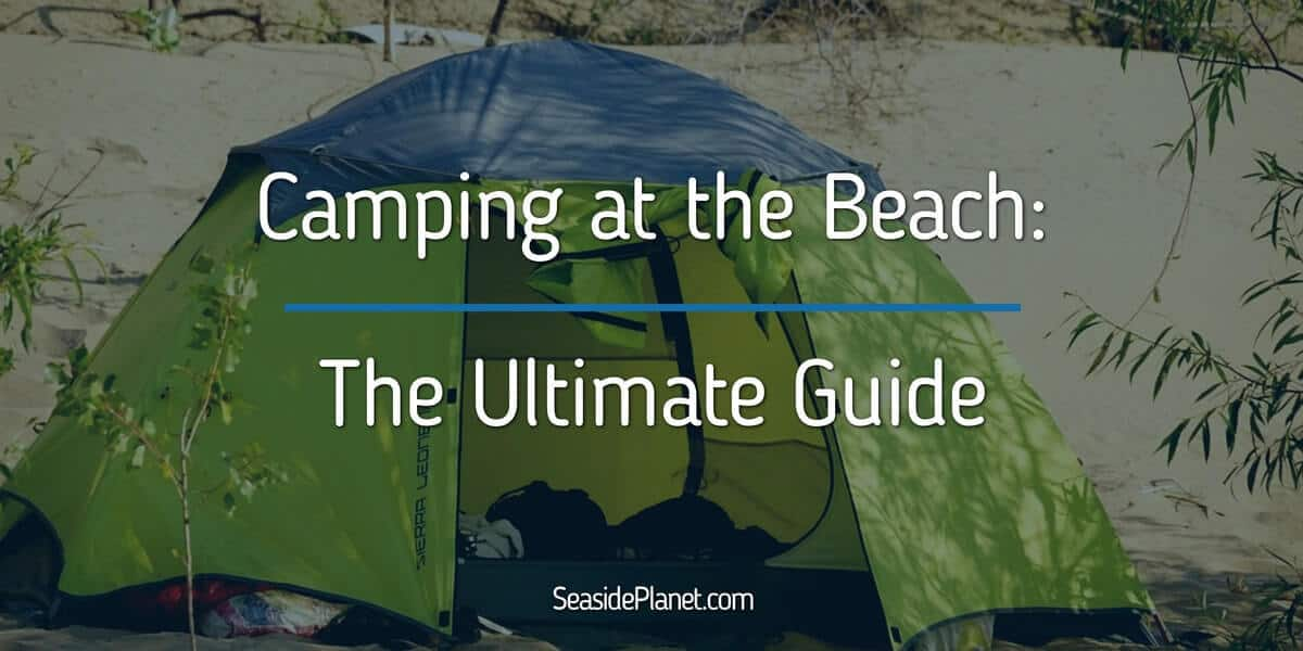 Camping at the Beach: The Ultimate Guide