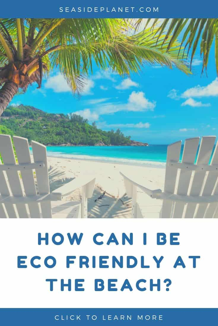 "If you're wondering, ""How can I be eco friendly at the beach?"", you've come to the right place! Keep reading for more on what being eco friendly means, and how you can practice it in your daily routines at home and at the beach."