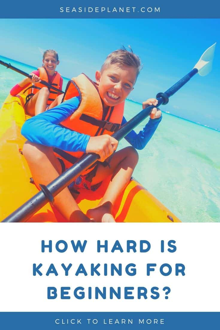 How Hard Is Kayaking: What Beginners Need to Know