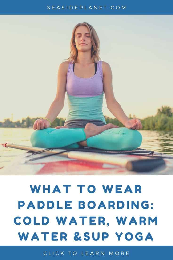 What to Wear Paddle Boarding: Cold Water, Warm Water & SUP Yoga